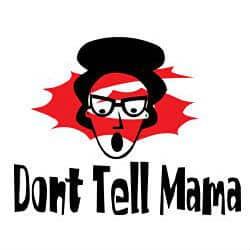 Don't Tell Mama - FERMÉ